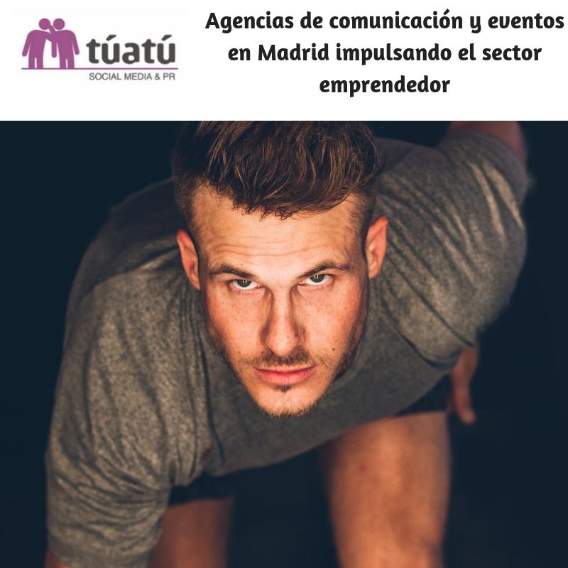 Agencias de comunicación y eventos en Madrid impulsando el sector emprendedor