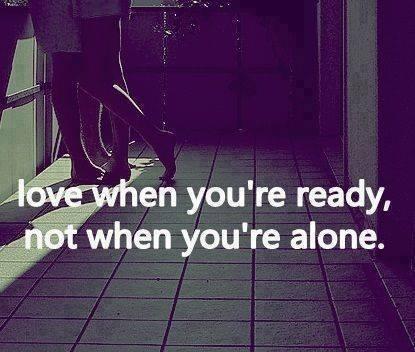 ama cuando estés listo(a) no cuando estés solo(a)
