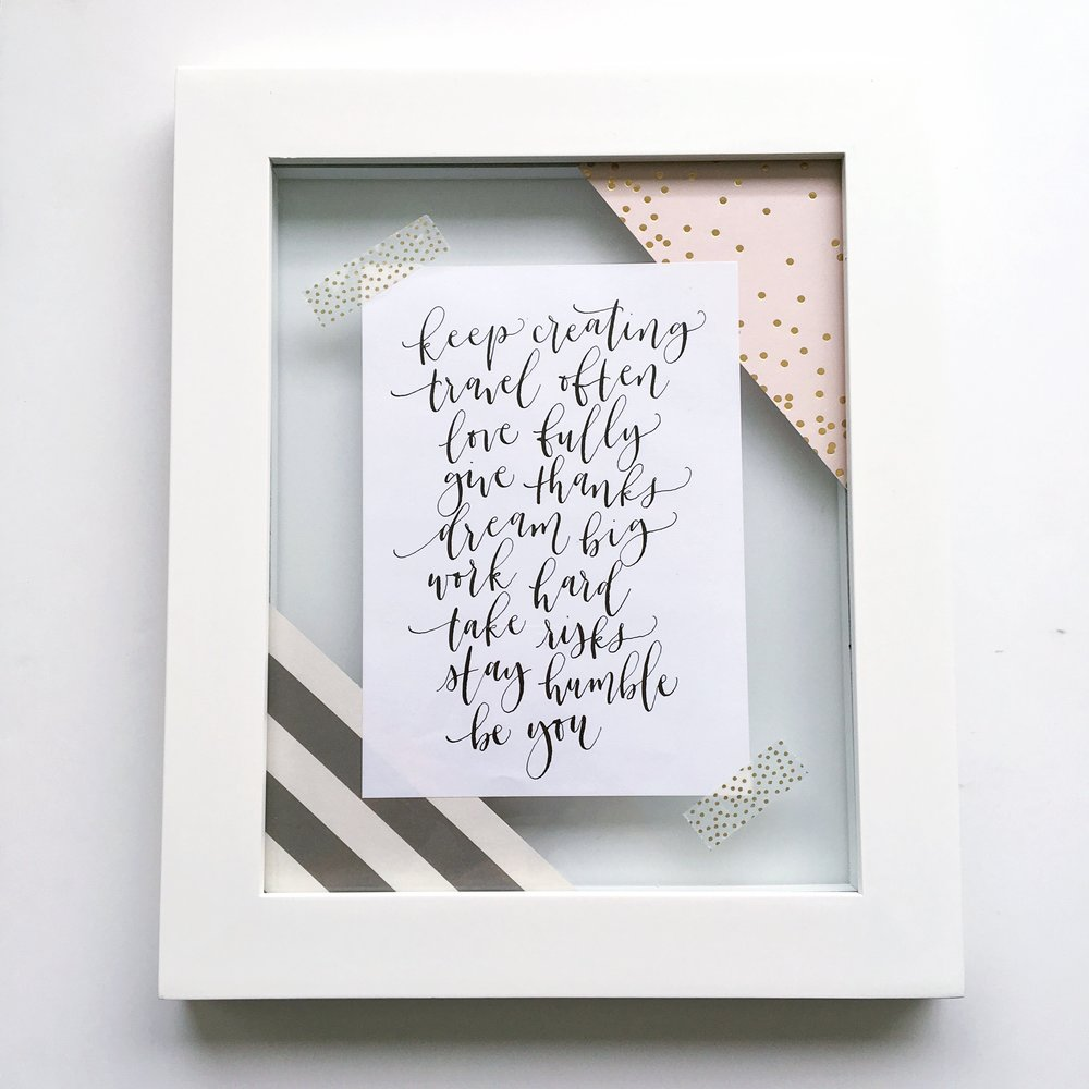 framed calligraphy piece   materials: blue pumpkin nib, straight pen holder, scrapbook paper, washi tape, frame