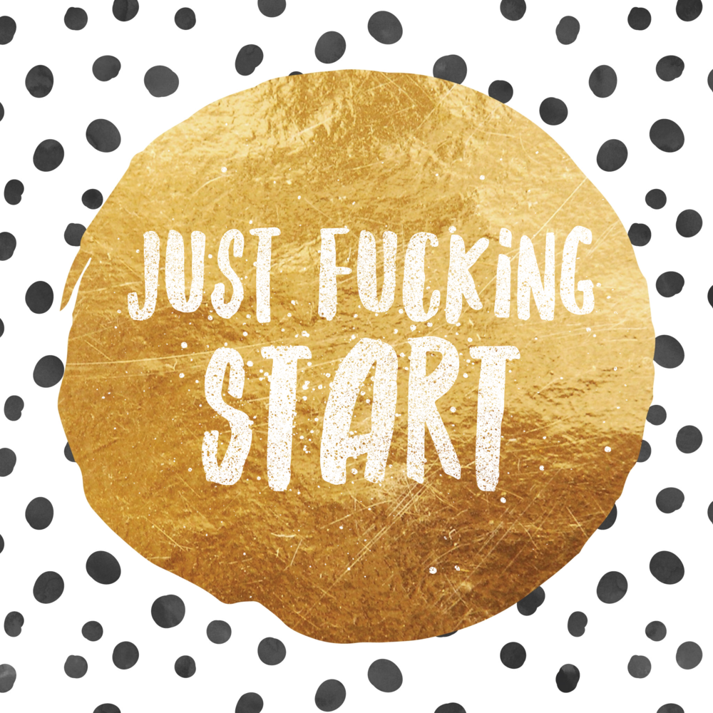 Just-Fucking-Start.png