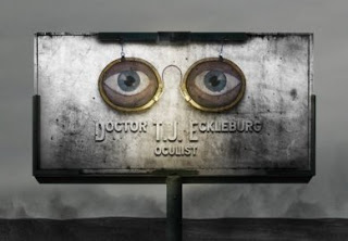 The billboard eyes of Dr. T.J. Eckleburg, watching the bad behavior in The Great Gatsby.  The novel's author,  F. Scott Fitzgerald, wrote of the fictional optician: ''{H}is eyes, dimmed a little by many paintless days, under sun and rain, brood on over the solemn dumping ground'' through which the book's characters drive to and fro between Long Island and New York City.