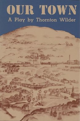 The play  Our Town , by Thornton Wilder, was first produced in 1938. It's set in a small New Hampshire town around the turn of the 20th Century.