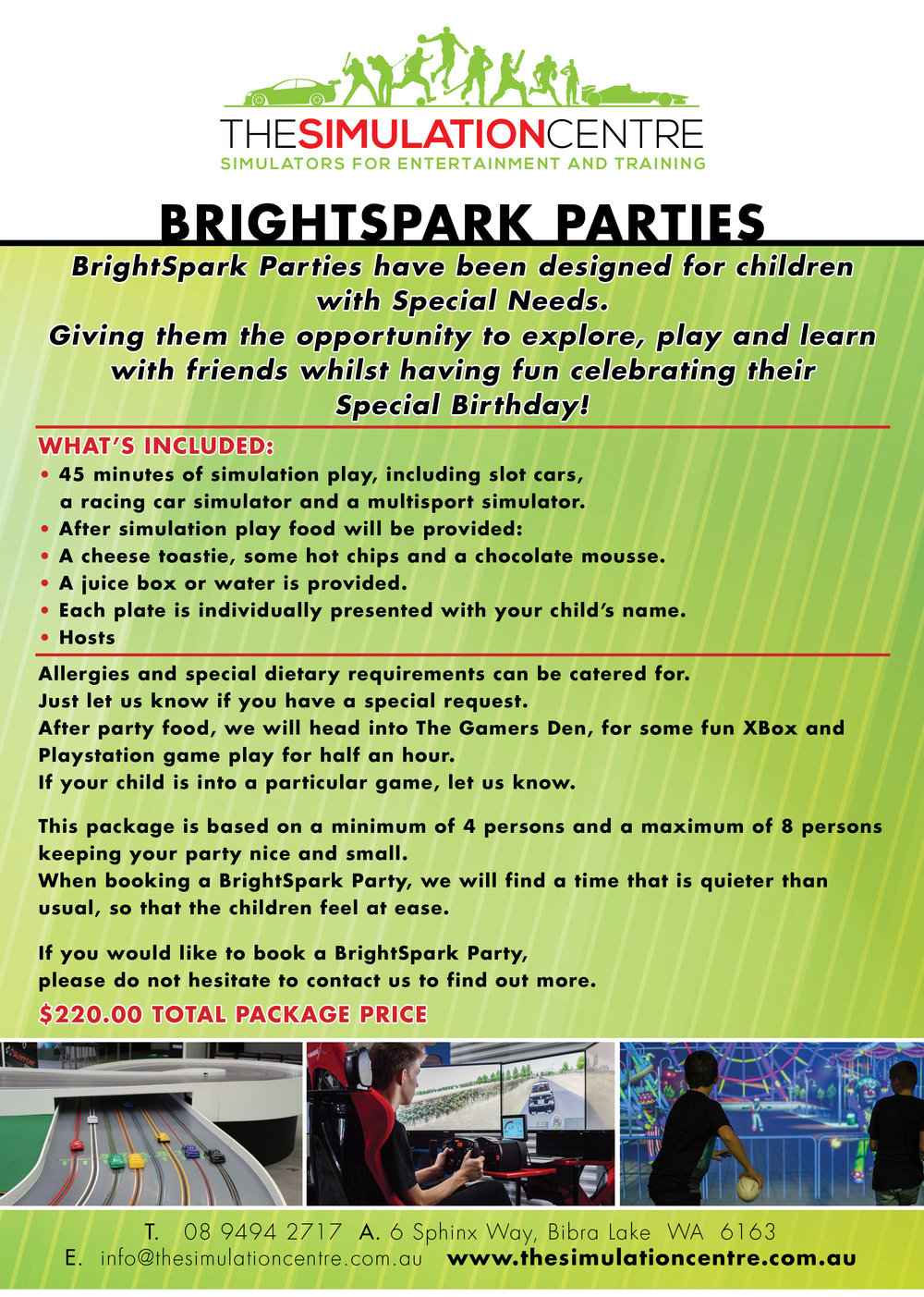 - We understand how difficult it can be to have a party for special person.  We hope that this party package we have designed will ease the pressure, so that you and your birthday person can have a fantastic party at our venue.  If you have any special requests please do not hesitate to give us a call on 6263 5132.