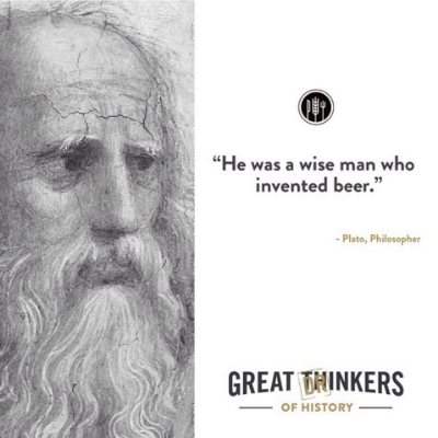 Plato was one of the smartest men to ever walk the planet, but even he had to admire the genius of beer.