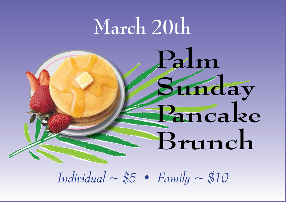 There will be a traditional Pancake Brunch immediately following Palm Sunday March 20 worship. All are invited. Individual: $5 Family: $10