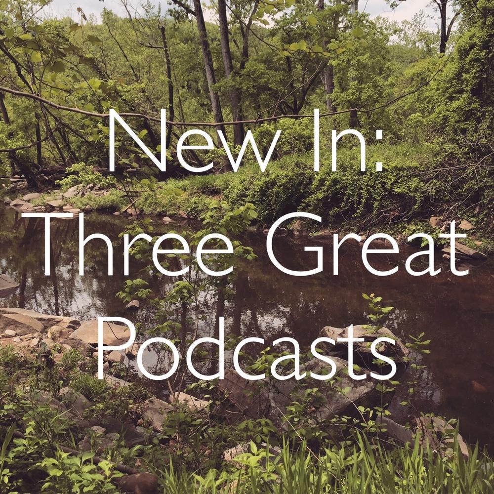 NewInThreeGreatPodcasts.jpg