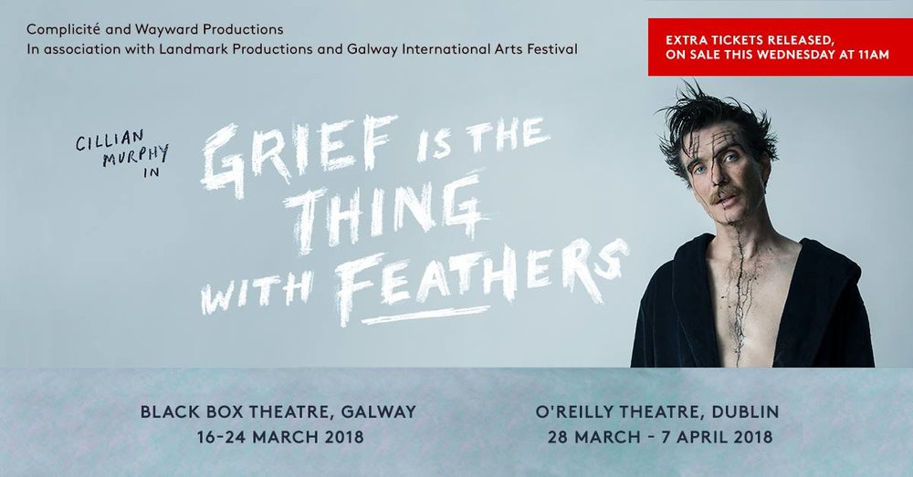 - We are delighted to announce that more tickets have become available for Grief is the Thing with Feathersstarring Cillian Murphy.