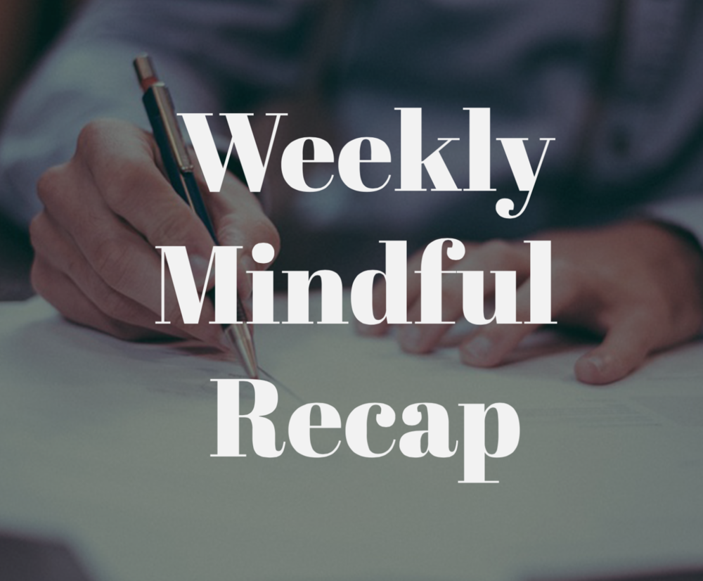 WEEKLY MINDFUL RECAP