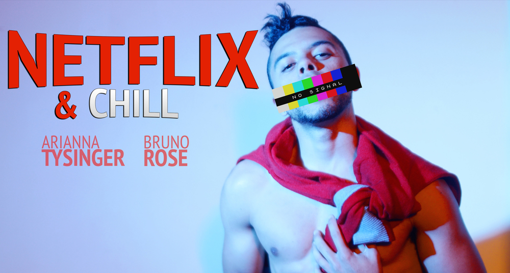 Netflix & Chill by Bruno Rose & Arianna Tysinger