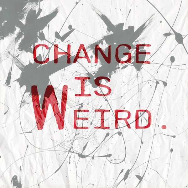 Change Is Weird A Short Essay  Jeremy Divinity