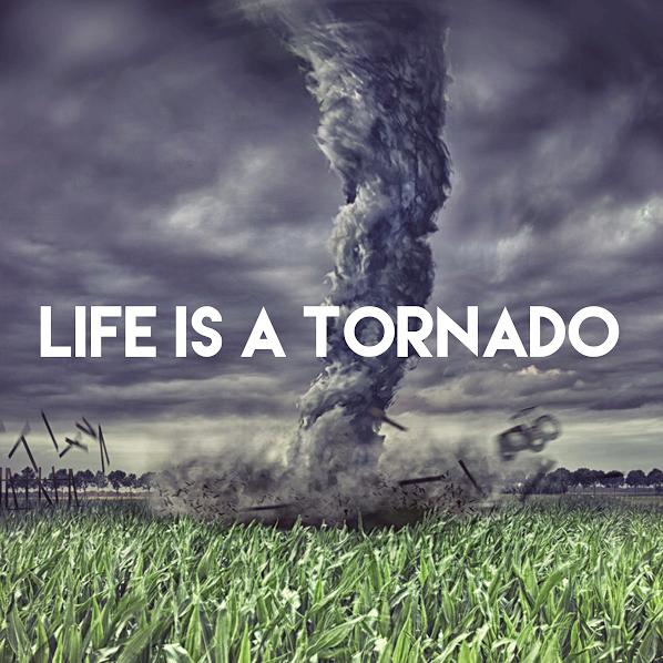Life is a Tornado.png