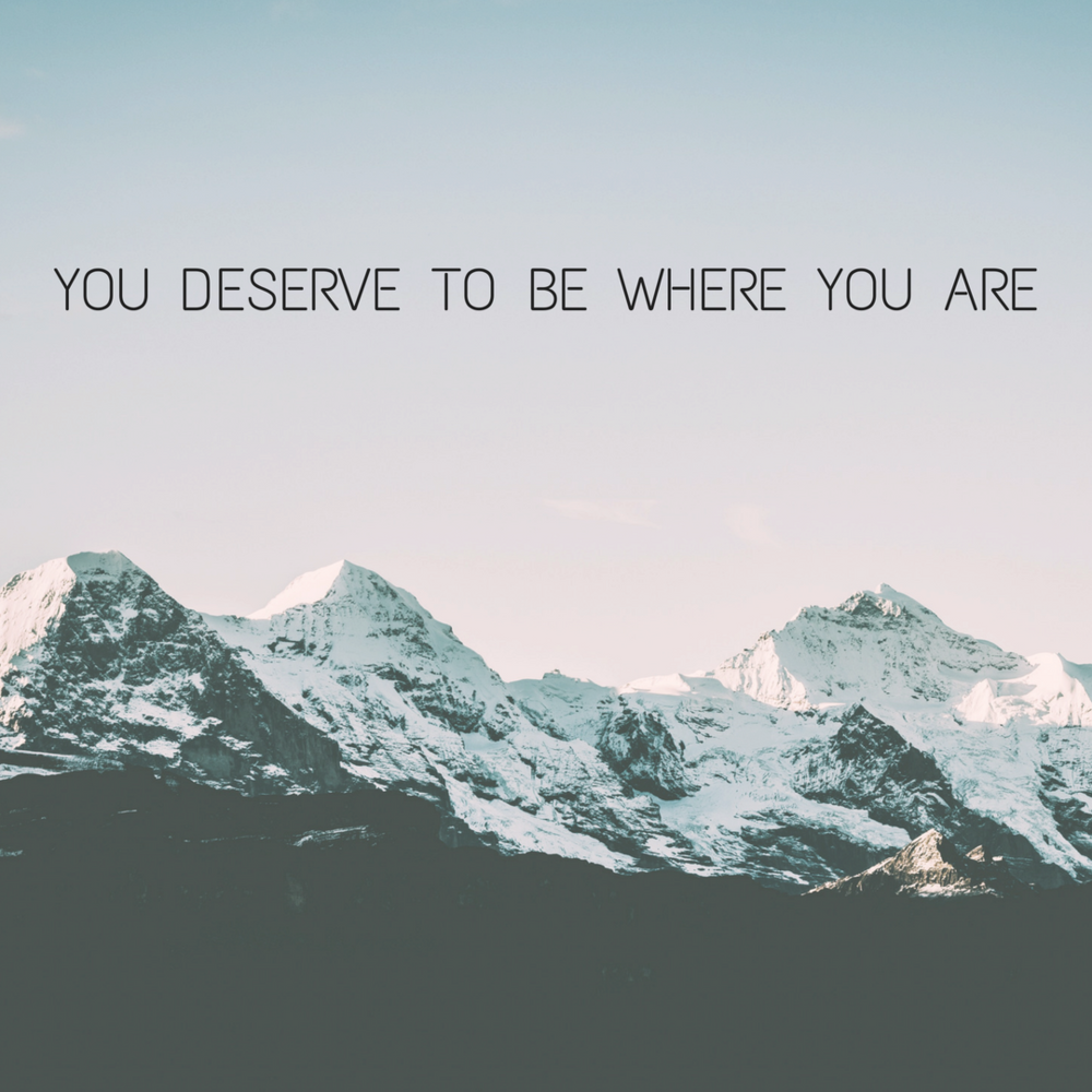 You Deserve To Be Where You Are (2).png