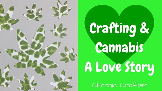 crafting and cannabis a love story chronic crafter