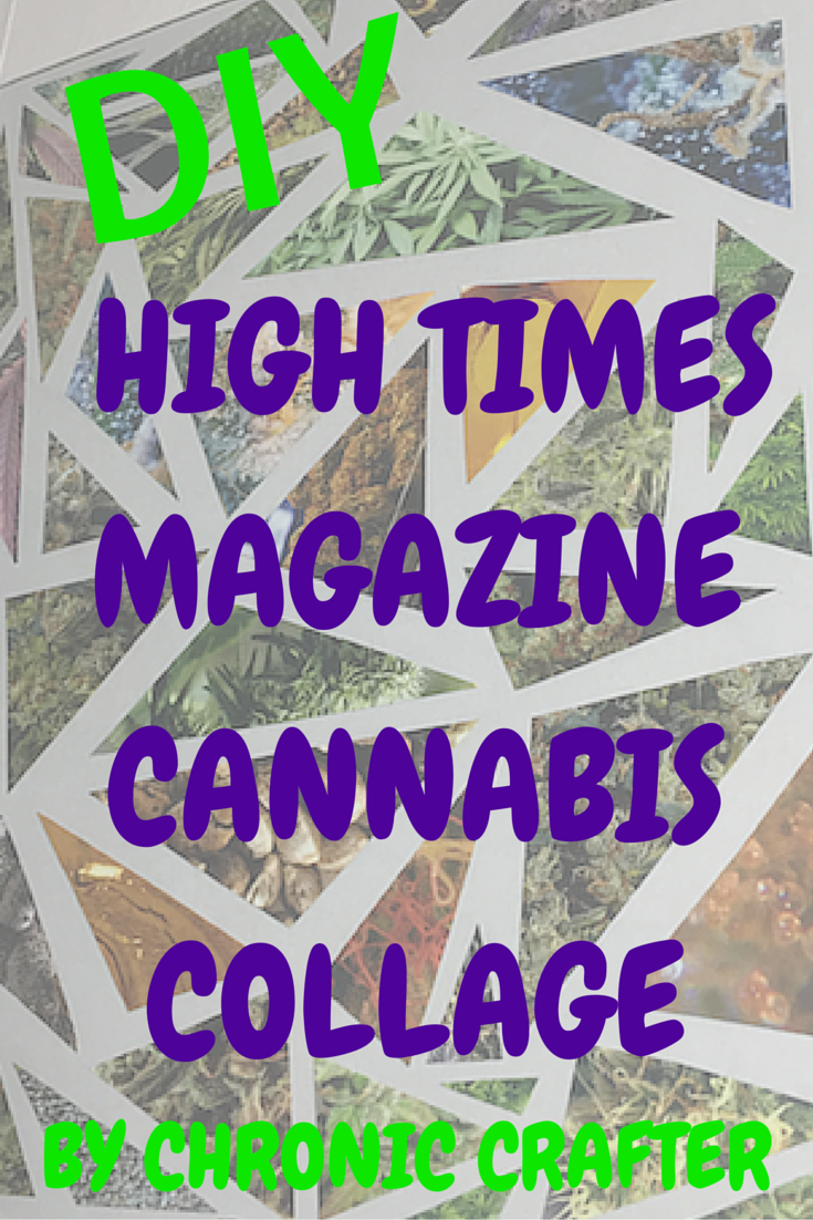Cannabis Collage High Times Magazine Crafts for Stoners
