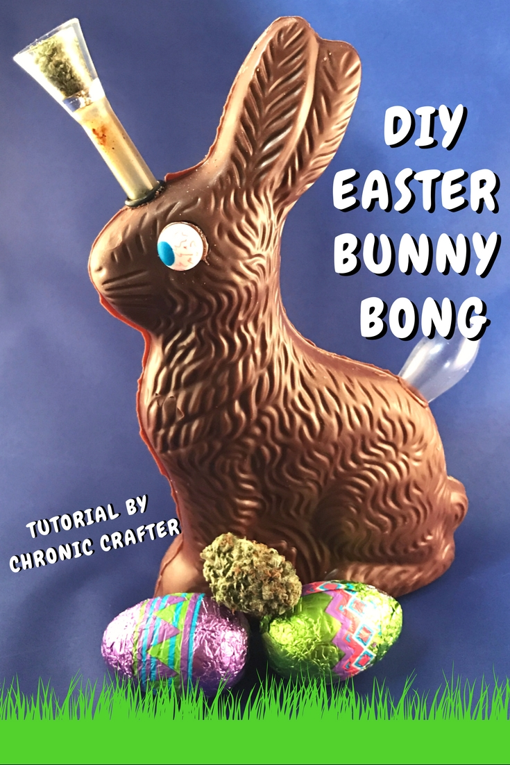 Stoner Easter: Chocolate Bunny Bong DIY by Chronic Crafter