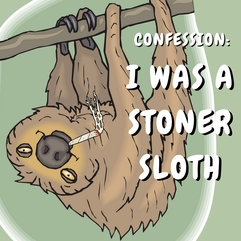 My Confession: I was a lazy, stoner sloth