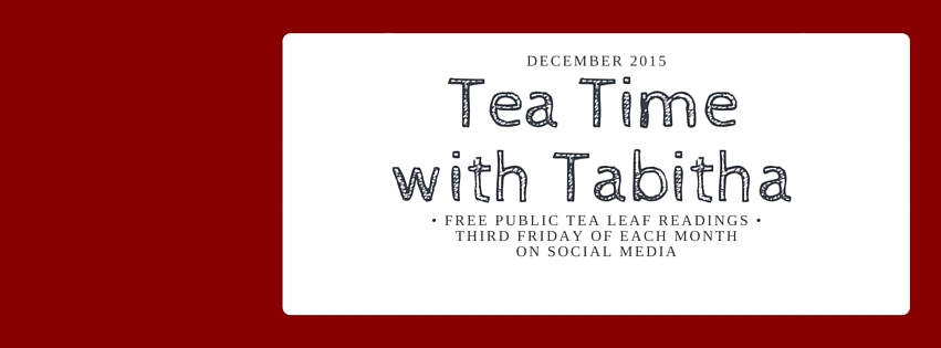 Beginning in 2016, Tea Time with Tabitha will become a special price day, allowing others to enjoy tea leaf readings at almost half off the regular price.