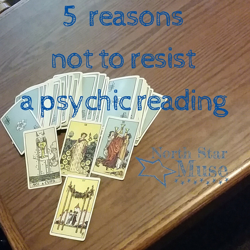 Five reasons not to resist a psychic reading — North Star Muse