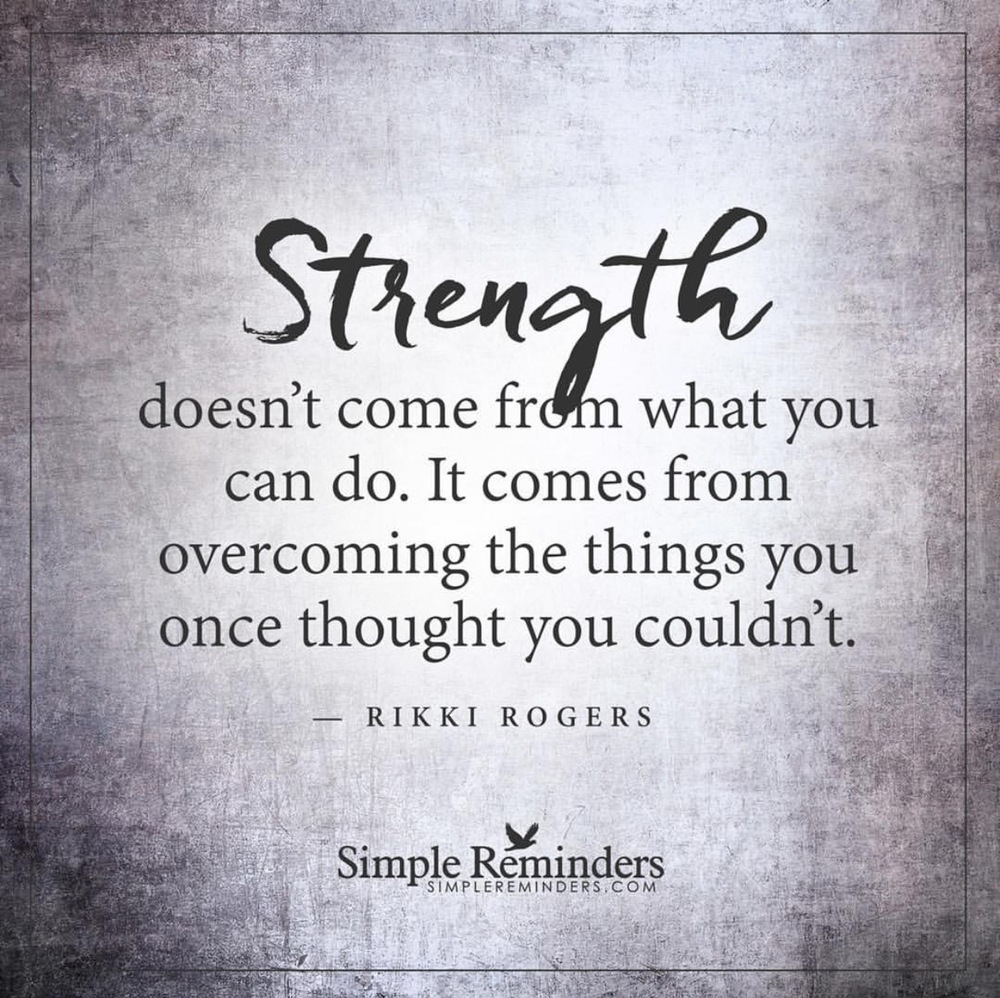 You Have The Strength Quotes: Strength Doesn't Come From What You Can Do, It Comes From