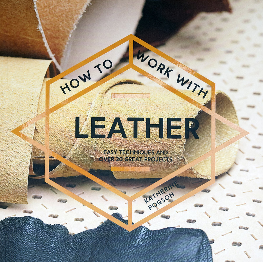 how to work with leather, easy techniques and over 20 great projects, by Katherine pogson