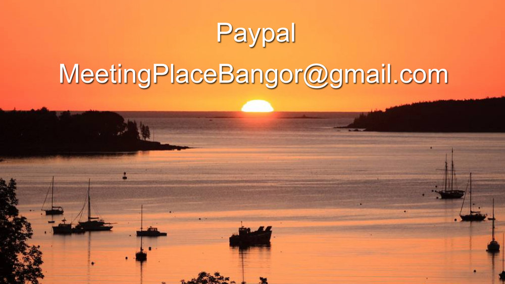 We would greatly appreciate any financial help you can give us. You can give via  Paypal  by using our email address: MeetingPlaceBangor@gmail.com  Thank you!