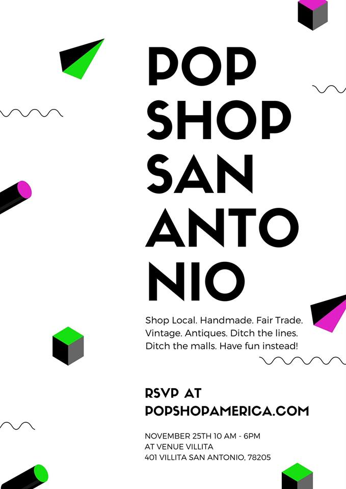 POP SHOP San Antonio - November 25th 10am - 6pmSmall Business Saturdayat Venue Villita Assembly Hall401 Villita San Antonio, 78205Join us at Pop Shop San Antonio for an Indoor Curated Pop Up Market!Modern Craft. Design. Culture. DIY Means Something to Us.Featuring modern handmade craft shopping, art exhibitions, vintage, live art, and art activities. The First 25 in line will get a complimentary goodie bag courtesy of Pop Shop America!