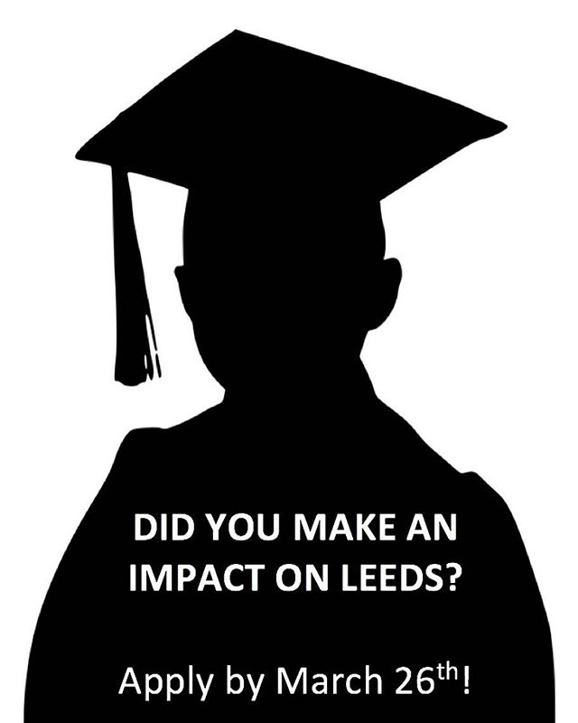 Have you made an impact during your time at Leeds? Seniors - Apply for the Impact Award! The Leeds Council is now accepting nominations for graduating seniors to apply for the Senior Impact Award. The award honors a student who demonstrates leadership, makes a positive impact, and enhances the student experience to create a legacy of excellence and a commitment to Leeds and CU. Applications close on March 26 at 5 pm.  https://docs.google.com/forms/d/1NPmFC5wDHrlkp_SxfRjpx_-Za2fS9bBbM1saas0Mzlw/viewform?edit_requested=true
