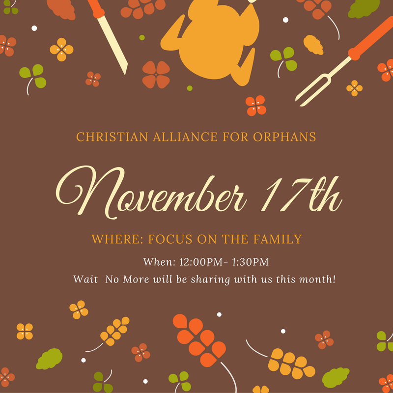 Come before the holidays to share with the Christian Alliance for Orphans community. We will be hearing from Wait No More. We will see you at Focus On The Family!