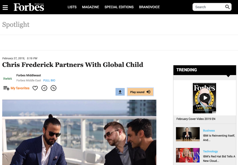 Featured in Forbes Magazine - Recently, Valverde joined forces with Peter Taunton, creator of Snap Fitness, to develop the Global Child project and brand. The Global Child team and Chris Frederick struck a strategic partnership deal to boost and develop the social media angle of the brand through @GlobalChildTV and Frederick's impressive marketing acumen…. READ MORE @ Forbes