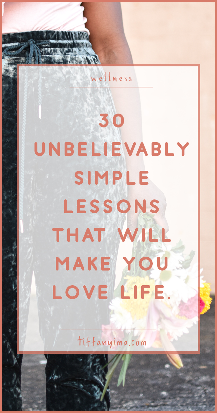 "It took me 30 years of life to come to some pretty basic conclusions about life.   This isn't a mind bending post that will leave you thinking ""this woman is a genius"" but it will make you recognize unhealthy patterns and teach you that you need to love yourself better.   This is practical advice that will help you stress less, love more, and enjoy life."