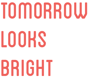 Tomorrow Looks Bright