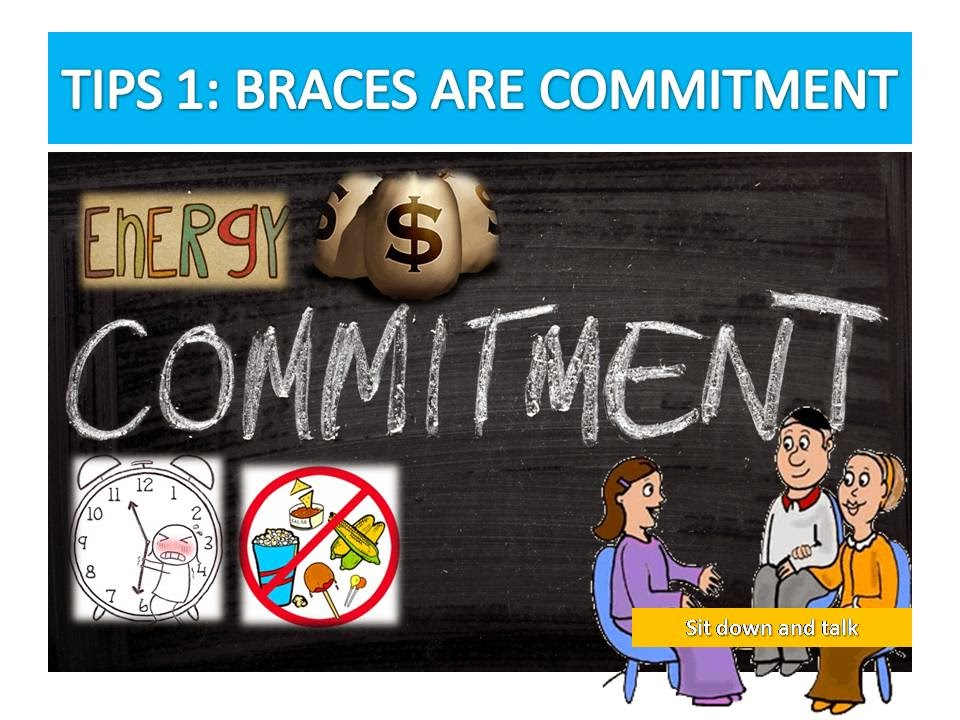 Tips 1: Braces Are Commitment