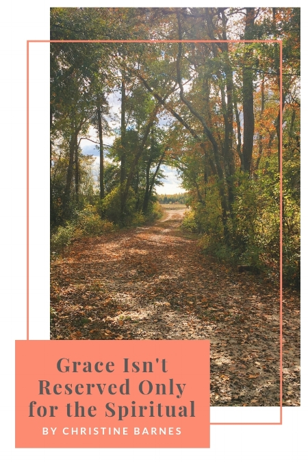 Grace Isn't Reserved Only for the Spiritual by Christine Barnes