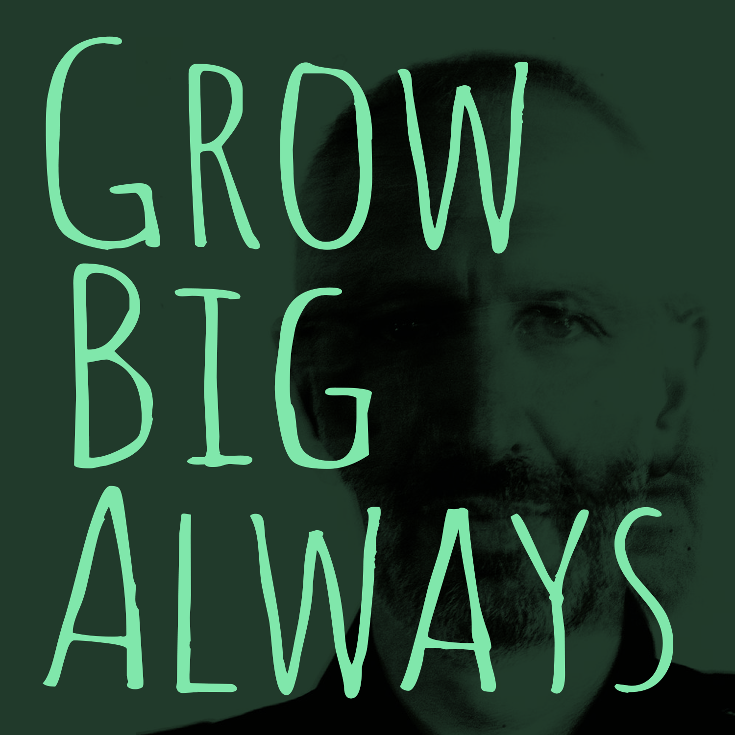 Grow Big Always