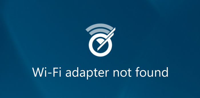 This is been shown if there is no Wi-Fi adapter found!