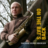 Album: Ingmar Kerschberger Quartet - On The Bat's Back, 2012   1. On The Bat's Back 2. Walzer Von Der Vogelweide 3. Sum & Earth 4. Lady Bert 5. About April 6. First Song 7. It Could Happen To You 8. On A Clear Day  Personnel: Ingmar Kerschberger (sax), Markus Brodtbeck (p), Dominik Schürmann (b), Lucio Marelli (dr)