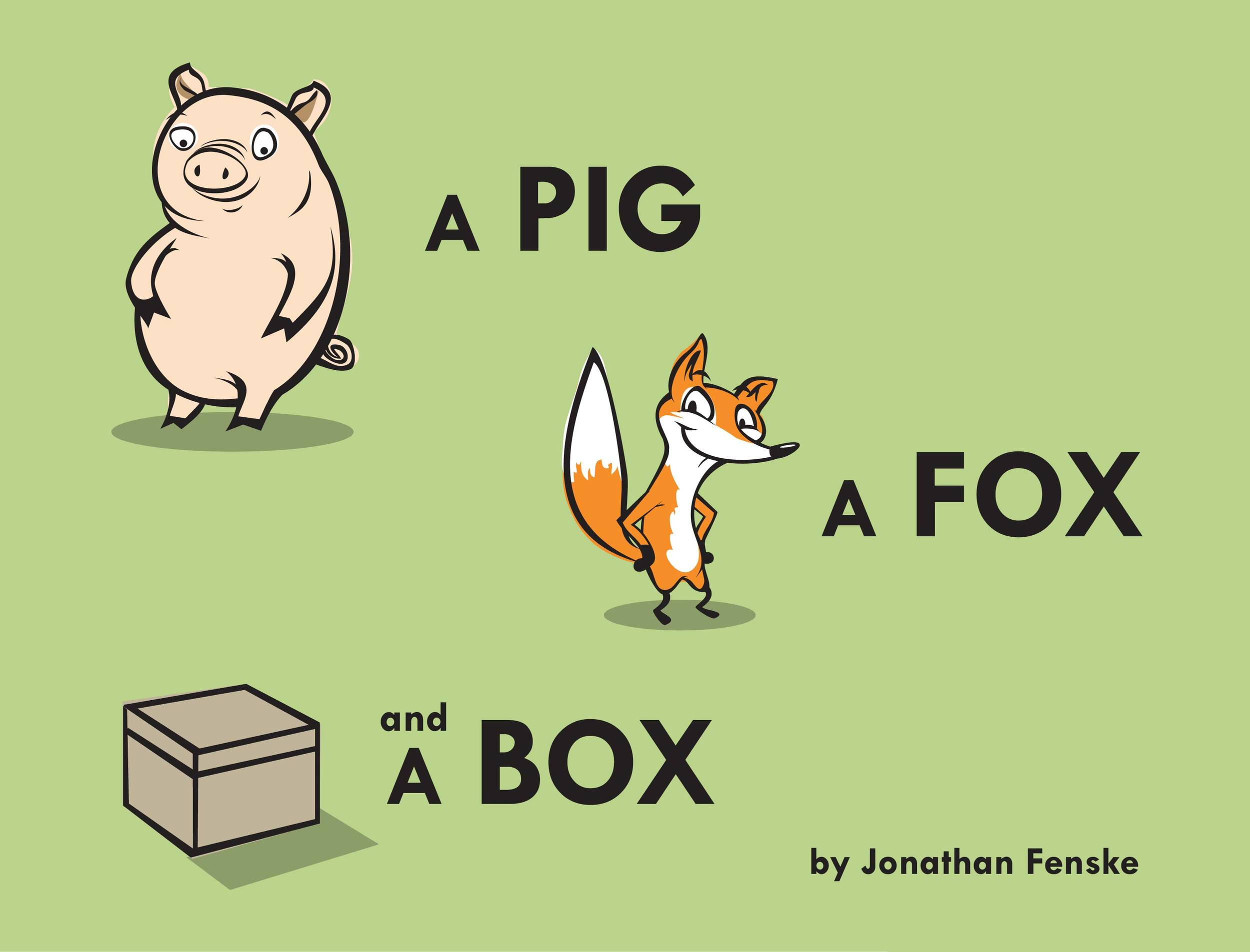 The cover of the children's book A Pig A Fox and A Box by Jonathan Fenske