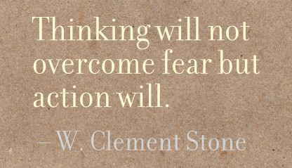 thinking-will-not-overcome-fear-but-action-will.jpg
