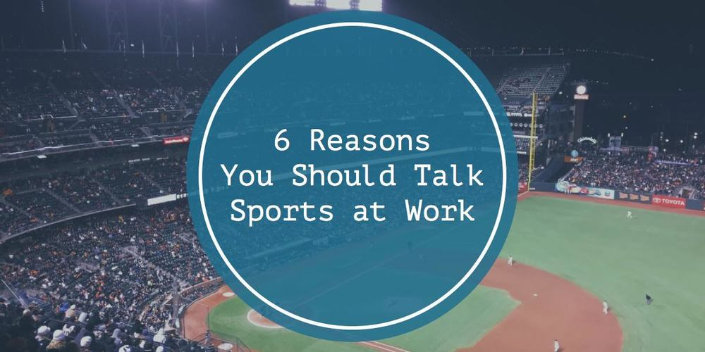6 Reasons You Should Talk Sports at Work