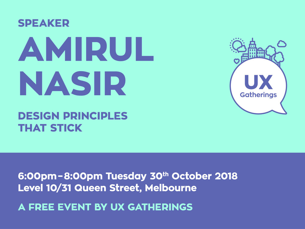 "Amirul Nasir's talk for UX Gatherings titled ""Design Principles That Stick"" is on 30 October 2018 at Culture Amp. 10/31 Queen Street, Melbourne.  UX Gatheirngs is a free monthly event for Melbourne's design community by Rohan Irvine and Renee Carmody."