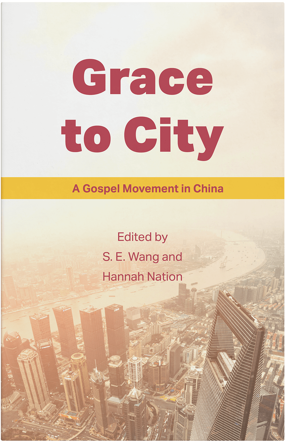 Grace to City, A Gospel Movement in China, Edited by S.E. Wang and Hannah Nation. An eBook by  China Partnership.