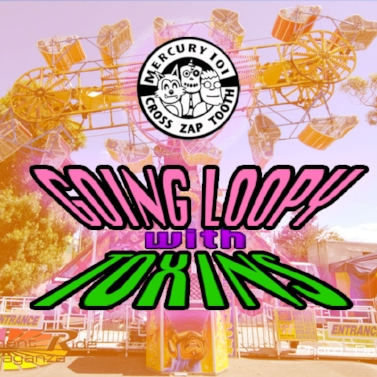 GOING LOOPY with Toxins Carnival Ride.jpg