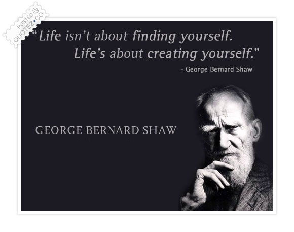 life-is-about-creating-yourself_georgebernardshaw.jpg