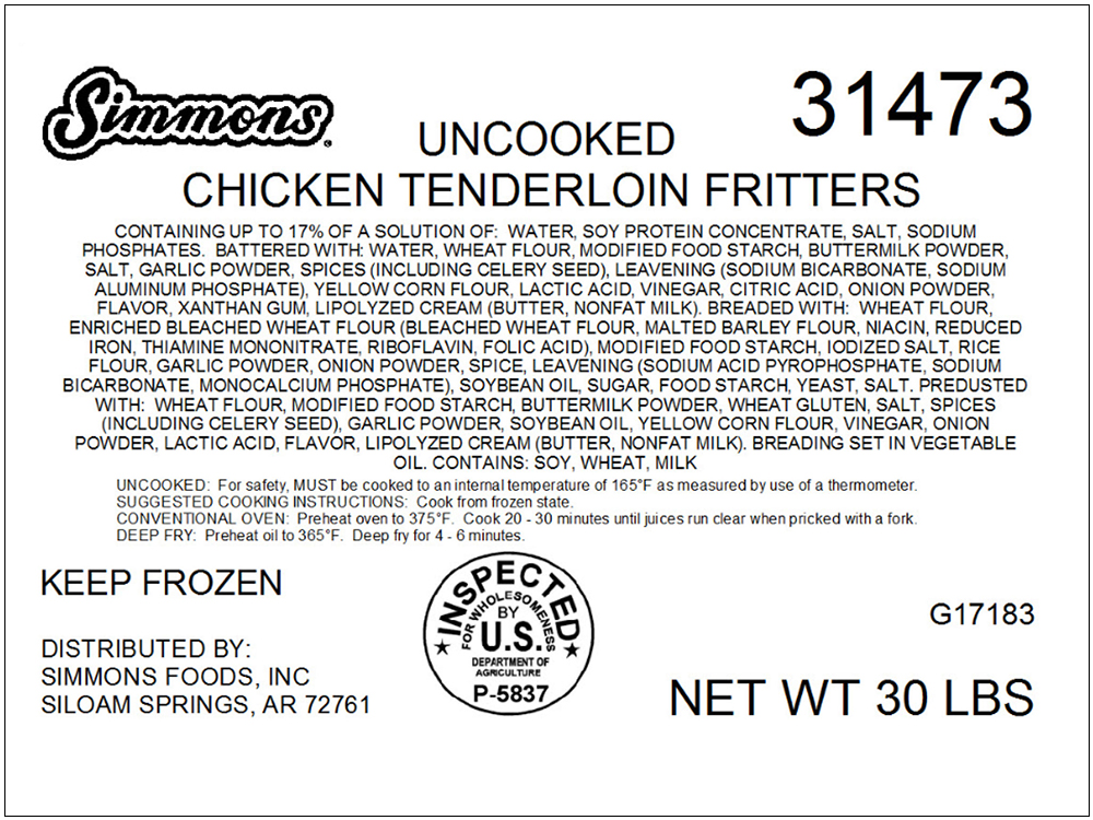 "30-lb. net-weight case containing six, 5-lb. bags in clear film of ""Simmons UNCOOKED CHICKEN TENDERLOIN FRITTERS,"" with a case code 31473, packaging date code of 6025, and a Use-By date of 01/25/17."