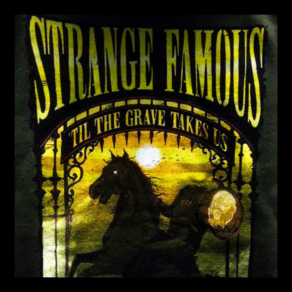 STRANGE FAMOUS TIL THE GRAVE TAKES US