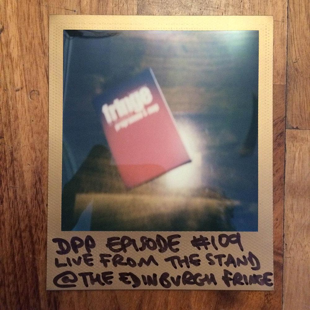 DPP 109 -  Live @ Edinburgh Fringe