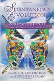 Spontaneous Evolution by Bruce Lipton and Steve Bhaerman