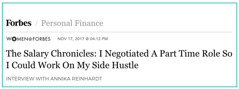 FORBES.COM - How Annika negotiated a part time role to work on her side hustle.Find out how...