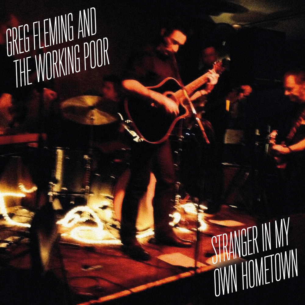 Greg Fleming and the Working Poor - Stranger In My Own Hometown