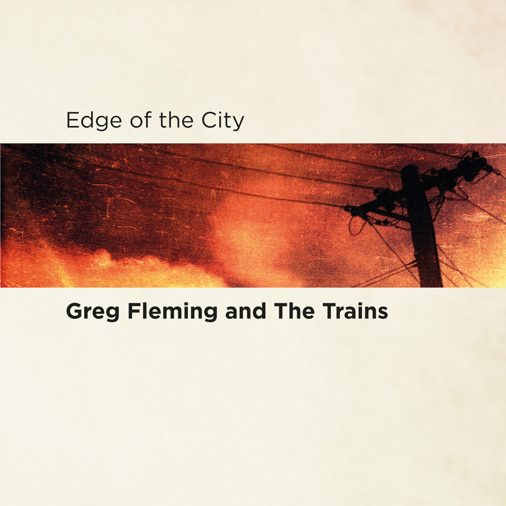 GREG FLEMING AND THE TRAINS - EDGE OF THE CITY - ALBUM